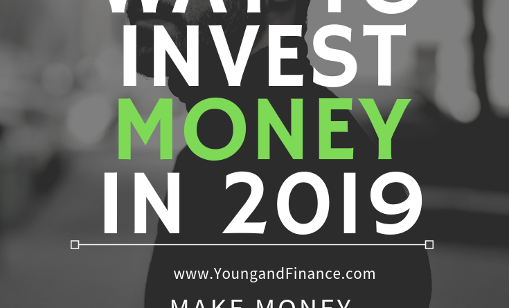 Best Way To Invest Money 2019 Best Way to Invest Money in 2019:   Young and Finance